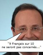F. Hollande l'a dit: 9 Français sur 10 ne seront pas concernés...
